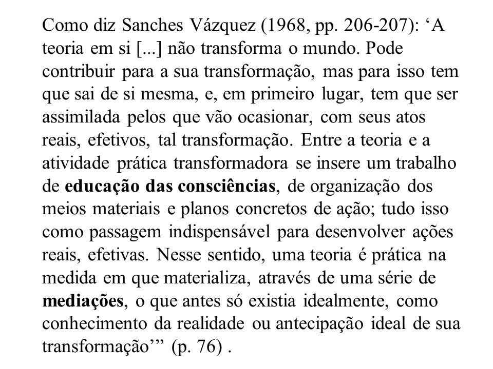Como diz Sanches Vázquez (1968, pp. 206-207): 'A teoria em si [